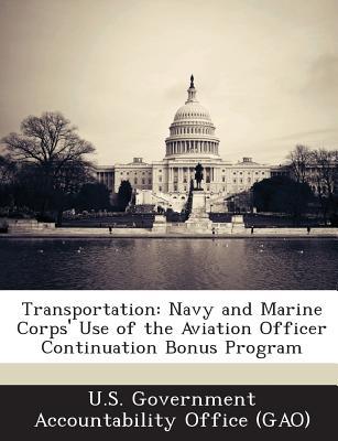 Bibliogov Transportation: Navy and Marine Corps' Use of the Aviation Officer Continuation Bonus Program by U. S. Government Accountability at Sears.com